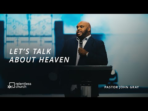Let's Talk About Heaven  Pastor John Gray