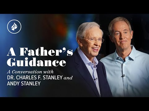 A Father's Guidance  Dr. Charles Stanley