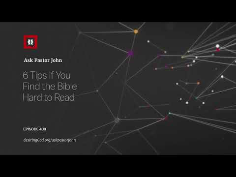 6 Tips If You Find the Bible Hard to Read // Ask Pastor John