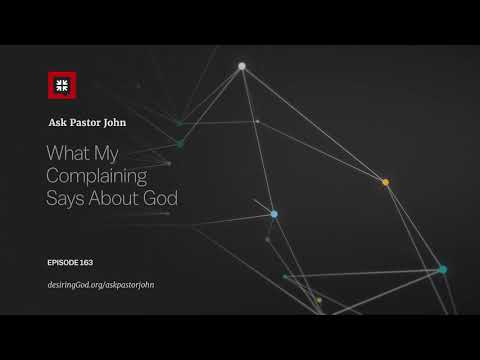 What My Complaining Says About God // Ask Pastor John