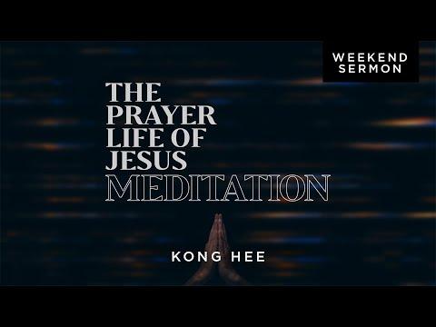 Kong Hee: The Prayer Life Of Jesus: Meditation