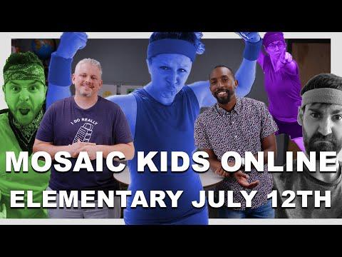 MOSAIC KIDS ONLINE  ELEMENTARY  JULY 12TH