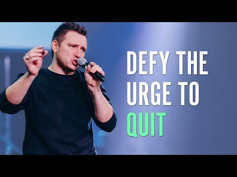 Defy the Urge to Quit  Pastor Martin