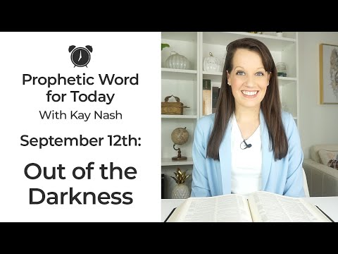 Prophetic Word for Today-Coming out of the Dark ( September 12)