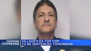 Village's ex-top cop to be sentenced tomorrow