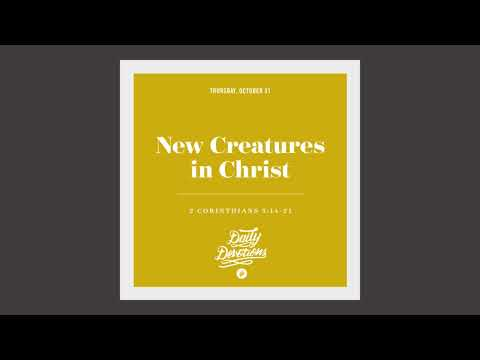 New Creatures in Christ - Daily Devotion