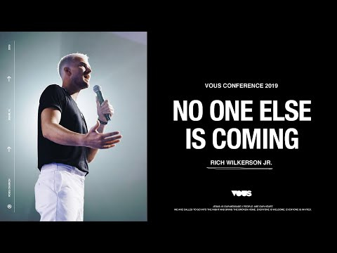 Rich Wilkerson Jr  VOUS Conference 2019: No One Else Is Coming