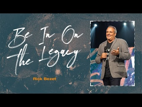 Be in on the Legacy  Pastor Rick Bezet