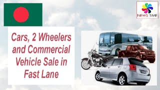 Bangladesh: Cars, 2 Wheelers & Commercial Vehicle Sale in Fast Lane, Auto Industry Progressing Fast