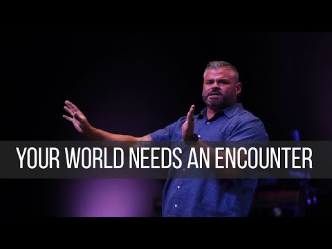 Your World Needs An Encounter  10.6.19