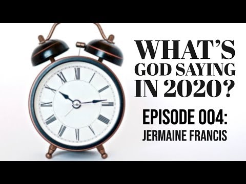 What's God Saying in 2020?  Episode 004