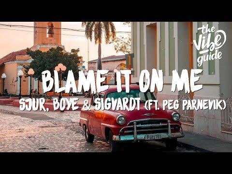 SJUR, Boye & Sigvardt - Blame It On Me (Lyrics) ft. Peg Parnevik - UCxH0sQJKG6Aq9-vFIPnDZ2A