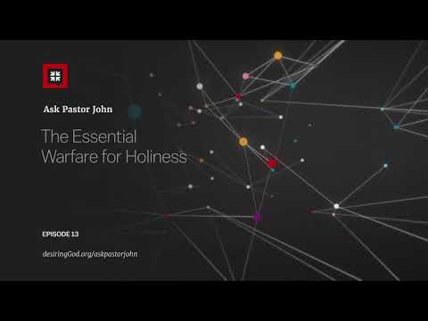 The Essential Warfare for Holiness // Ask Pastor John