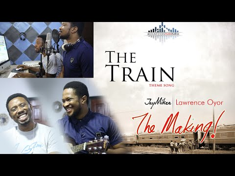 THE TRAIN THEME SONG (THE MAKING) with Jaymikee & Lawrence Oyor