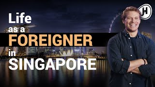 Life as a foreigner in Singapore