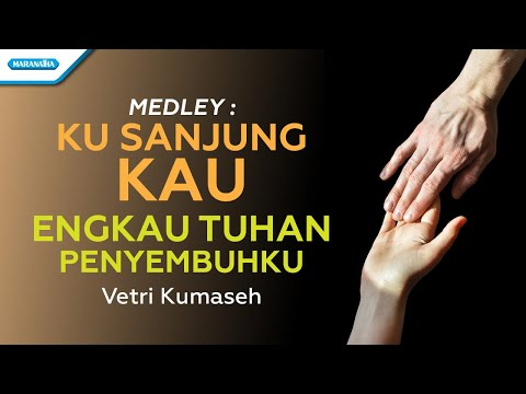 Ku Sanjung Kau / Engkau Tuhan Penyembuhku - Vetri Kumaseh (with lyric)