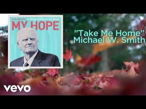 Michael W. Smith - Take Me Home (Lyric Video) - michaelwsmithvevo