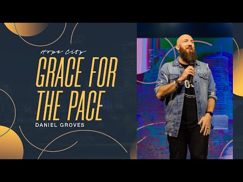 Grace for the Pace  Pastor Daniel Groves