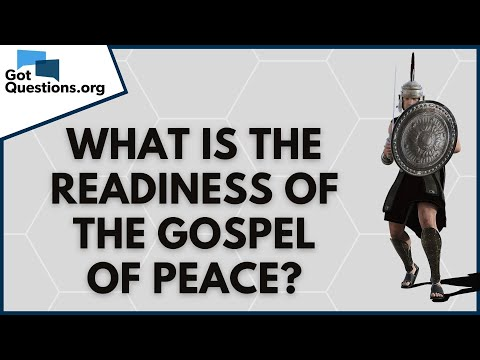 What is the readiness of the gospel of peace (Ephesians 6:15)?  GotQuestions.org