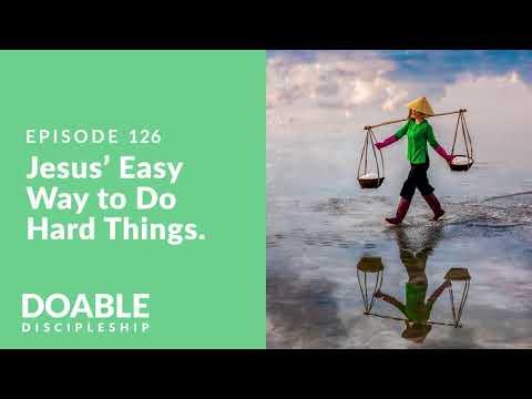 E126 Jesus Easy Way to Do Hard Things