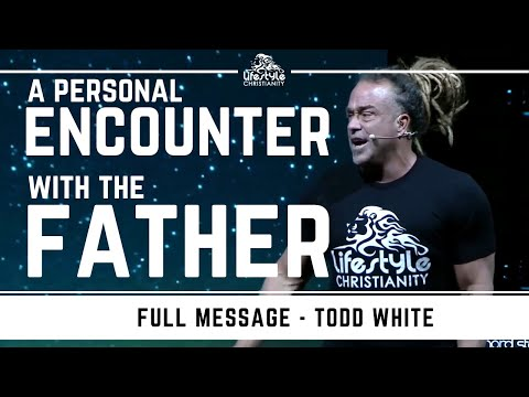Todd White - A Personal Encounter with the Father