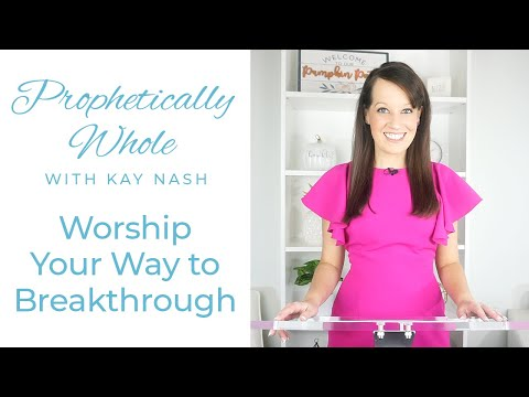 Prophetically Whole- Worship Breakthrough