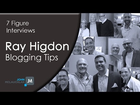 Blogging Tips For Building An Online Business with Ray Higdon