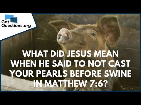 What did Jesus mean when He said to not cast your pearls before swine in Mt. 7:6?  GotQuestions.org
