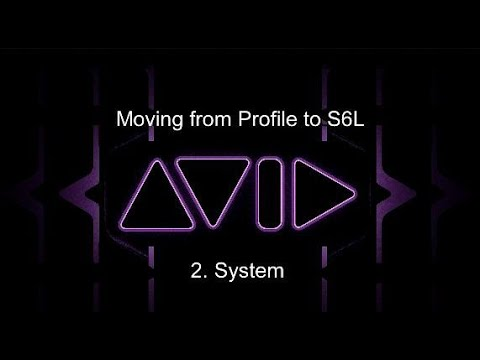 Moving from Profile to S6L: 2. System