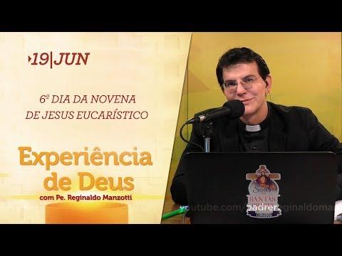 Experiência de Deus   19-06-2019   6º Dia da Novena de Jesus Eucarístico