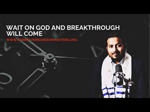 WAIT ON GOD & BREAKTHROUGH WILL COME, POWERFUL MESSAGE & PRAYERS WITH EV. GABRIEL FERNANDES