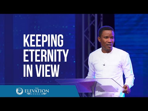 Here for a while: Keeping Eternity in view  Pastor Godman Akinlabi