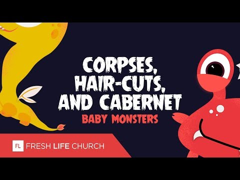 Corpses, Hair-Cuts and Cabernet :: Baby Monsters (Pt. 2)  Pastor Levi Lusko