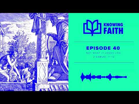 Not What It Looks Like: 2 Samuel 1112 (Ep. 40)  Knowing Faith Podcast