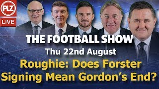 Roughie: Does Forster Signing Mean The End For Gordon? - The Football Show - Thurs 22nd August 2019.