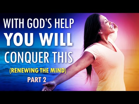 With Gods HELP You Will CONQUER This (renewing your mind part 2)