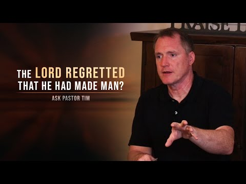 The LORD Regretted That He Had Made Man? - Ask Pastor Tim