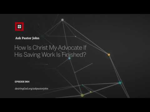 How Is Christ My Advocate If His Saving Work Is Finished? // Ask Pastor John