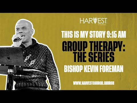 Group Therapy: The Series - This Is My Story 9:15 AM - Bishop Kevin Foreman