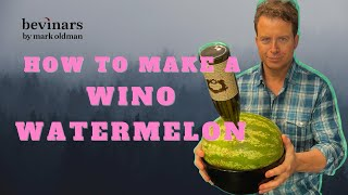 How to Make a Wino Watermelon (A Wine-Infused Drunken Watermelon) | Bevinars by Mark Oldman