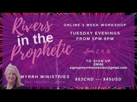 RIVERS IN THE PROPHETIC Workshop HOW TO: Rest, Receive, and Release