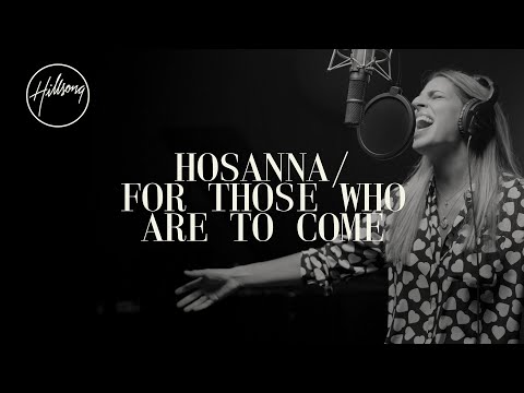 Hosanna / For Those Who Are To Come - Hillsong Worship