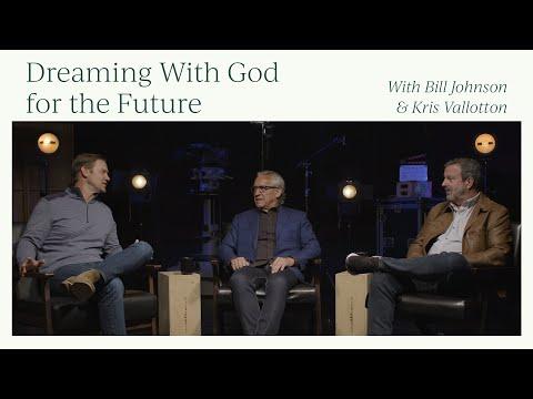 Dreaming With God for the Future  Bill Johnson & Kris Vallotton  Bethel Church