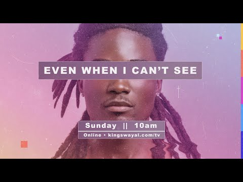 Even When I Cant See  Sunday @ 10am  (kingswayal.com/tv)