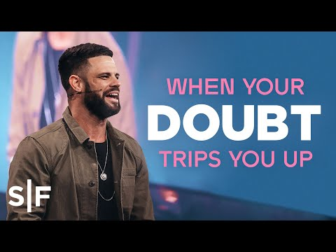 When Your Doubt Trips You Up  Steven Furtick