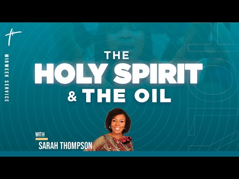 Mid Week Service:  The Holy Spirit & The Oil  Sarah Thompson  18th August 2021