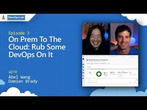 On Prem To The Cloud: Rub Some DevOps On It (episode 3)