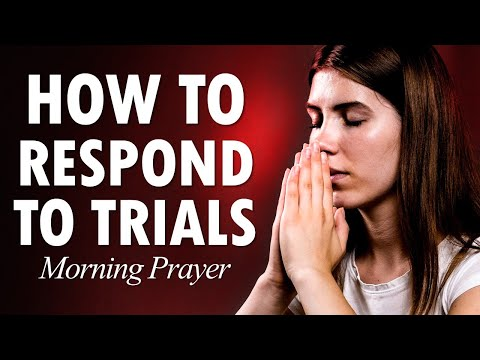 How to RESPOND to TRIALS - Morning Prayer