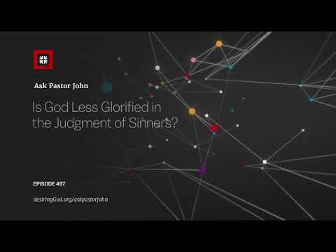 Is God Less Glorified in the Judgment of Sinners? // Ask Pastor John