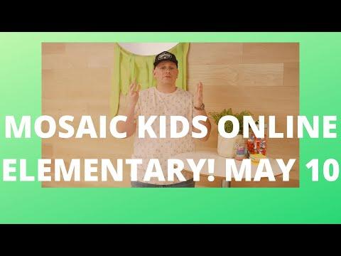 Mosaic Kids Online!  Elementary  May 10